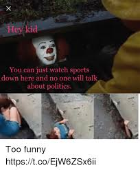 Too Funny Meme - hey kid you can just watch sports down here and no one will talk