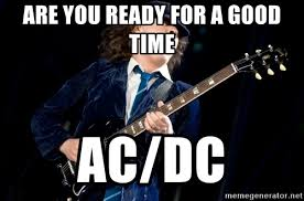 Acdc Meme - are you ready for a good time ac dc acdc angus meme generator