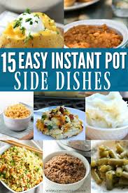 instant cuisine easy instant pot side dish recipes 15 easy side dish recipes