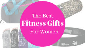 gifts for women 2016 the best fitness gifts for women that are actually useful
