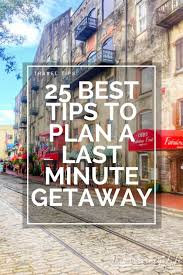 25 best tips to plan a last minute getaway this worthey