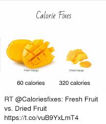Mango Meme - calorie fixes fresh mango dried mango 60 calories 320 calories rt