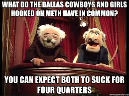 Cowboys Suck Memes - what do the dallas cowboys and girls hooked on meth have in common
