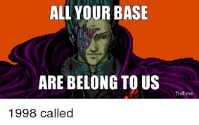 All Your Base Are Belong To Us Meme - 25 best memes about all your bases are belong to us all your