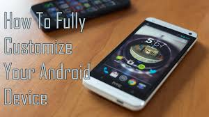 customize android how to fully customize your android phone tablet make it