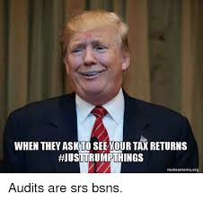 Make A Meme Org - when they ask seetour tax returns hjusttrumpthings makeamemeorg
