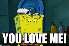 Love Me Meme - you love me dont you squidward meme on memegen