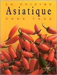 la cuisine asiatique amazon fr la cuisine asiatique pour tous collectif livres