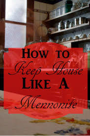 can you keep house like a mennonite house food and homesteads
