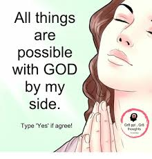 All The Things Memes - all things are possible with god by my side type yes if agree