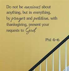 not be anxious about anything but in everything by prayer and