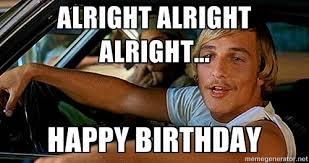 Matthew Mcconaughey Meme - matthew mcconaughey birthday card lovely see matthew mcconaughey s