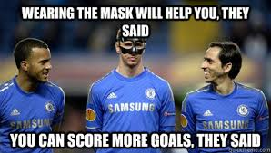 Torres Meme - wearing the mask will help you they said you can score more goals