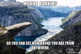 Make A Meme Mobile - mobile banking so you can see how broke you are from anywhere