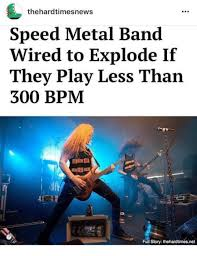 Metal Band Memes - thehardtimesnews speed metal band wired to explode if they play