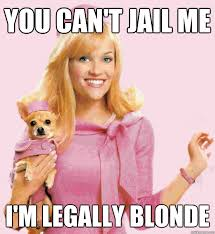 Legally Blonde Meme - you can t jail me i m legally blonde legally blonde quickmeme