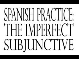 spanish practice the imperfect subjunctive youtube