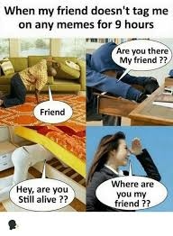 Hey You There Meme - when my friend doesn t tag me on any memes for 9 hours are you there