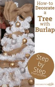 how to decorate a white christmas tree with burlap step by step