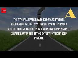 the scattering of light by colloids is called what is meant by tyndall effect youtube