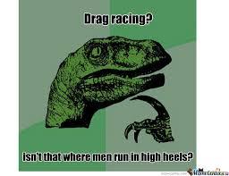 Drag Racing Meme - drag racing by theduke meme center