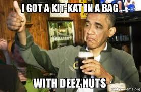 Kat Meme - i got a kit kat in a bag with deez nuts make a meme