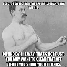 Meme Overly Manly Man - my grandfather gave me his knife from wwii when i was 11 years old