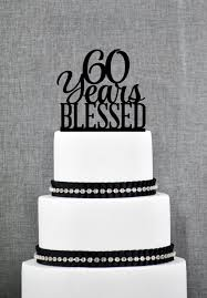 60th wedding anniversary ideas 60 years blessed cake topper 60th birthday cake creative