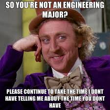 Engineering Major Meme - so you re not an engineering major please continue to take the