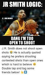 Jr Smith Meme - jr smith logic nba memes dang i m too open to shoot jr smith does