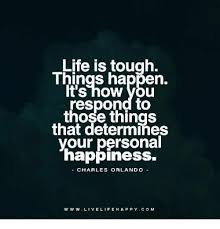 Happy Life Meme - life is tough things happen it s how vbu respond to those things
