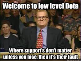 Meme Dota - welcome to low level dota where support s don t matter unless you