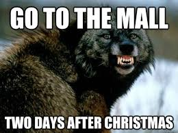After Christmas Meme - go to the mall two days after christmas mildly insane wolf