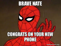New Phone Meme - brave nate congrats on your new phone spiderman care factor zero