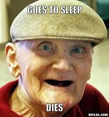 Vertical Meme Generator - image old man meme generator goes to sleep dies 125015 jpg