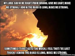 Light Show Meme - my lord show me right from wrong give me light make me strong i
