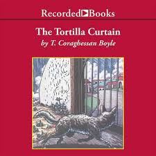 Tortilla Curtain Summary The Tortilla Curtain Audiobook Downpour Com