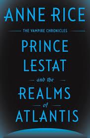anne rice talks inspiration atlantis and yes vampires atlas