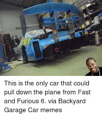 Fast And Furious 6 Meme - snap 0 1搬屾 this is the only car that could pull down the plane
