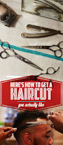 here u0027s how to get a haircut you actually like
