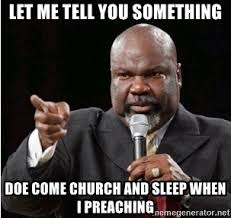 Church Meme Generator - let me tell you something doe come church and sleep when i preaching