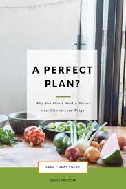 you don u0027t need the perfect meal plan to lose weight team by ej