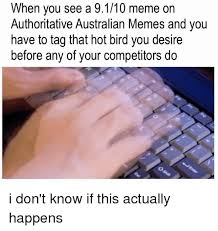 Australian Memes - when you see a 9110 meme on authoritative australian memes and you