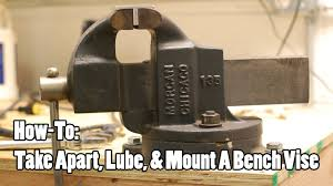 how to take apart lube u0026 mount a bench vise youtube