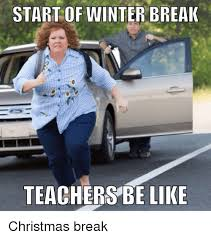 Winter Break Meme - start of winter break teachers be like christmas break be like
