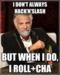 Slash Meme - i don t always hack n slash but when i do i roll cha the most