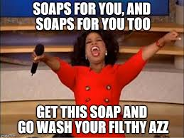 Soap Meme - oprah you get a meme imgflip