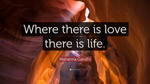 leadership quote by mahatma gandhi mahatma gandhi quote u201cwhere there is love there is life u201d 21