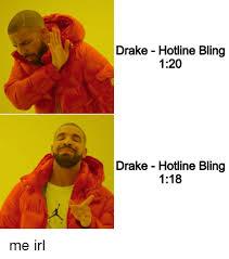 Memes De Drake - drake hotline bling 120 drake hotline bling 118 me irl bling