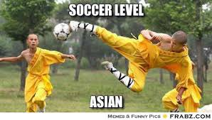 Asian Memes - soccer level asian level asian know your meme